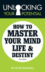 Unlocking Your Potential : How to Master Your Mind, Life and Destiny - Peter Marshall