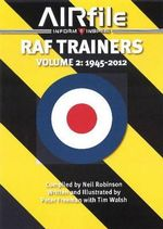 RAF Trainers: Volume 2 : Volume 2 - 1945 - 2012 - Peter Freeman
