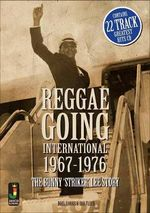 Reggae Going International 1967 to 1976 : The Bunny 'Striker' Lee Story - Noel Hawks