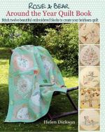 Around the Year Quilt Book : Rosie & Bear Calendar Quilt from Bustle & Sew - Helen Dickson