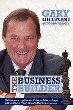 Gary Dutton Autobiography : The Business Builder - Gary Dutton