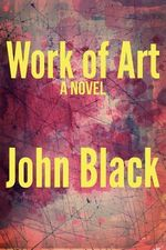 Work of Art : The Experiences of an Englishman with the United S... - John Black