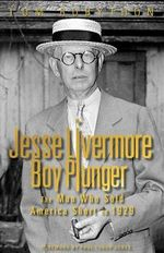 Boy Plunger Jesse Livermore : The Man Who Sold America Short in 1929 - Tom Rubython