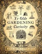Ye Olde Gardening Curiosity - David Squire