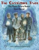 The Christmas Truce : The Place Where Peace Was Found - Hilary Robinson