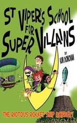 St Vipers School for Super Villains : The Riotous Rocket Ship Robbery - Kim Donovan
