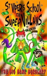 St Viper's School for Super Villains : The Big Bank Burglary - Kim Donovan