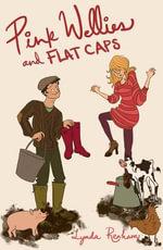 Pink Wellies and Flat Caps : A Romantic Comedy - Lynda Renham