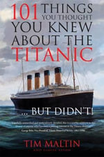 101 Things You Thought You Knew About the Titanic... But Didn't! - Tim Maltin