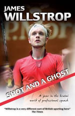 Shot and a Ghost : A Year in the Brutal World of Professional Squash - James Willstrop