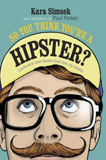 So You Think You're a Hipster - Kara Simsek