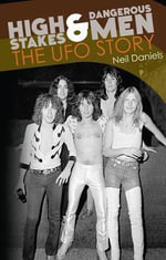 High Stakes and Dangerous Men : The Story of UFO - Neil Daniels