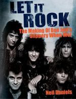 Let It Rock : The Making of Bon Jovi's Slippery When Wet - Neil Daniels