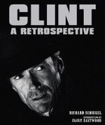 Clint : A Retrospective - Richard Schickel
