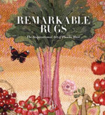 Remarkable Rugs : The Inspirational Art of Phoebe Hart - Harriet Hart
