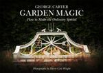 George's Magic Garden : Transforming the Ordinary into the Extraordinary - George Carter