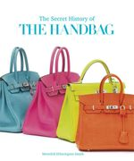 The Secret History of the Handbag : A Social History - Meredith Etherington-Smith