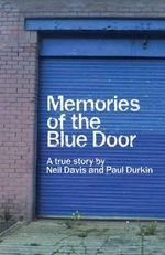 Memories of the Blue Door : A True Story - Paul Durkin