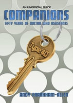 Companions: Fifty Years of Doctor Who Assistants : An Unofficial Guide - Andy Frankham-Allen