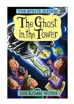 The Sprite Sisters : The Ghost in the Tower (Vol 4) - Sheridan Winn
