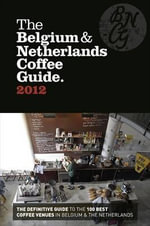 The Belgium & Netherlands Coffee Guide 2012 - Moniek Smit
