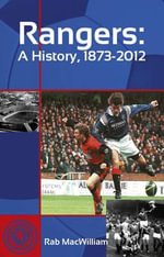 Rangers : A History, 1873-2012 - Rab MacWilliam