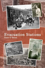 Evacuation Stations : Memoir of a Boyhood in Wartime England - Peter O'Brien