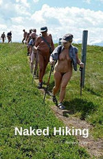 Naked Hiking : Naked Hiking Essays from Around the World - Richard Foley