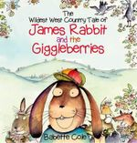 The Wild West Country Tale of James Rabbit and the Giggleberries - Babette Cole