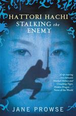 Hattori Hachi : Stalking the Enemy - Jane Prowse