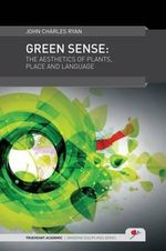 Green Sense : The Aesthetics of Plants, Place, and Language - John Charles Ryan
