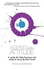 Ageing with Attitude : A Guide for Baby Boomers - Mary Evans Young