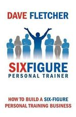 How to Build a Six-figure Personal Training Business : How to Develop a Powerful Pricing Strategy for You... - Dave Fletcher