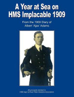 A Year at Seas on HMS Implacable, 1909 : From the 1909 Diary of Albert 'Ajax' Adams