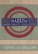 Harrow : London Poems of Convalescence - Tijan M. Sallah