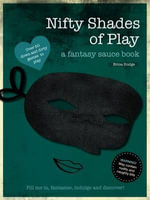 Nifty Shades of Play : A Fantasy Sauce Book - Erica Budge
