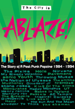The City is Ablaze! : The Story of a Post-punk Popzine, 1984-1994 - Karren Ablaze