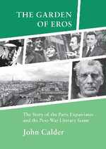 The Garden of Eros - With FREE tote bag* : The Story of the Paris Expatriates and the Post-War Literary Scene - John Calder