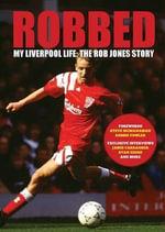 Robbed : My Liverpool Life: the Rob Jones Story - Robert Jones