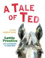 A Tale of Ted : A Very Naughty Horse - Lottie Prentice
