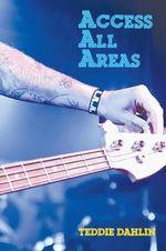 Access All Areas - Teddie Dahlin