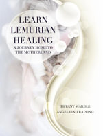 Learn Lemurian Healing : A Journey Home To The Motherland - Tiffany Wardle
