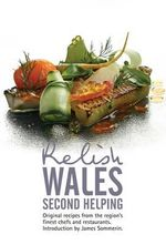 Relish Wales - Second Helping : Original Recipes from the Regions Finest Chefs and Restaurants - Duncan L. Peters