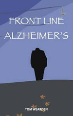 Front Line Alzheimer's : Caring for Margaret at Home - Tom Wearden