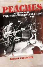 Peaches : a Chronicle of The Stranglers, 1974-1990 - Robert Endeacott