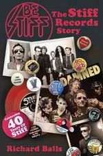 Be Stiff : The Stiff Records Story - Richard Balls