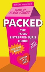 Packed the Food Entrepreneur's Guide : How to Get Noticed and How to be Loved - Stuart Tessa