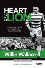 Heart of a Lion : The Life and Times of Lisbon Lion William Wallace - William Wallace