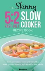 The Skinny 5:2 Diet Slow Cooker Recipe Book : Skinny Slow Cooker Recipe and Menu Ideas Under 100, 200, 300 and 400 Calories for Your 5:2 Diet - CookNation