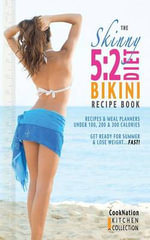 The Skinny 5:2 Bikini Diet Recipe Book : Recipes & Meal Planners Under 100, 200 & 300 Calories. Get Ready for Summer & Lose Weight...Fast! - CookNation